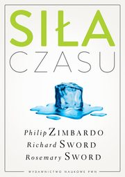 Siła czasu, Zimbardo Philip G., Sword Richard M., Sword Rosemary K. M.